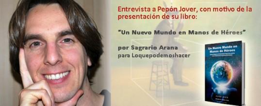 """Entrevista a Pepón Jover, con motivo de la presentación de su libro """"Un Nuevo Mundo en Manos de Héroes"""""""
